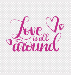 hand drawn text love is all around for valentines vector image vector image