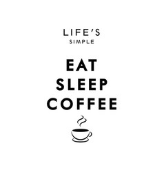eat sleep coffee graphic design template isolated vector image
