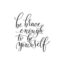 be brave enough to be yourself black and white vector image