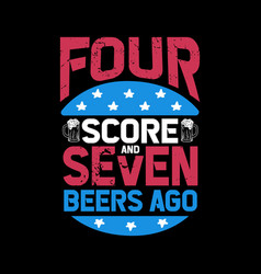 four score seven and beers ago vector image