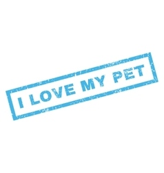 I Love My Pet Rubber Stamp vector