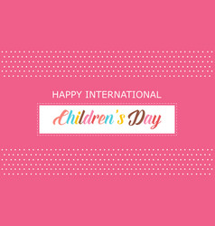happy international children day background vector image vector image