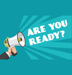 hand with megaphone are you ready text vector image