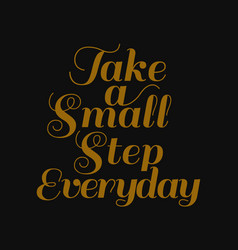 Take a small step everyday motivational quotes vector