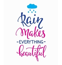 Rain Makes everything Beautiful quotes typography vector image vector image