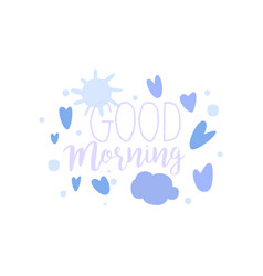 good morning positive quote hand wriiten vector image