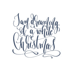 I am dreaming of a white christmas - hand vector