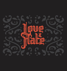 love and hate gothic lettering vector image vector image
