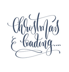 christmas loading - hand lettering inscription vector image