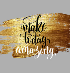Make today amazing hand written lettering positive vector