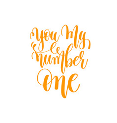 you my number one - hand lettering love quote to vector image