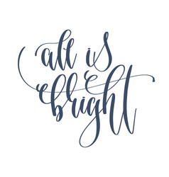 all is bright - hand lettering inscription text vector image