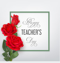 teachers day card with red roses vector image