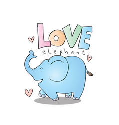Cartoon animal with lettering love elephant vector