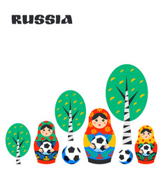 russian matrioshka birch and football ball in vector image