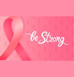 satin pink ribbon be strong hand drawn vector image