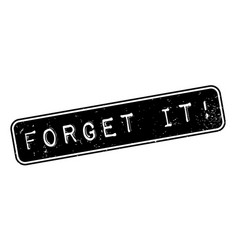 Forget it rubber stamp vector