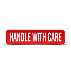 handle with care red 3d square button on white vector image