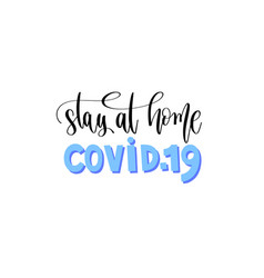 stay at home covid-19 hand lettering inscription vector image
