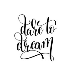 dare to dream black and white hand lettering vector image