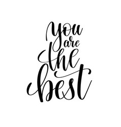 you are the best black and white hand lettering vector image vector image
