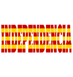 Independence word textured by flag of catalonia vector