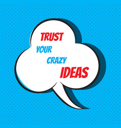Trust your crazy ideas motivational and vector