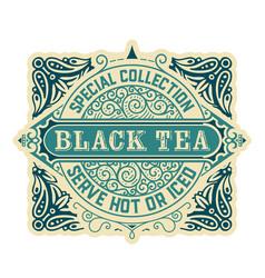 black tea label vintrage style vector image
