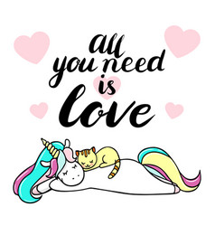 Cute unicorn with a cat all you need is love text vector