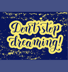 dont stop dreaming in blue with yellow outline vector image
