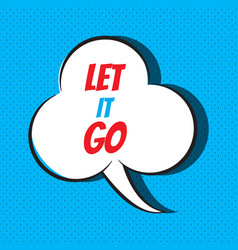 Let it go motivational and inspirational quote vector