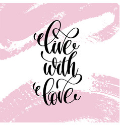 live with love hand written lettering positive vector image