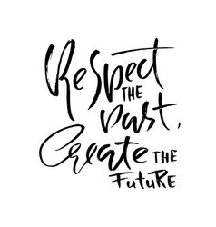 respect the past create the future hand drawn dry vector image