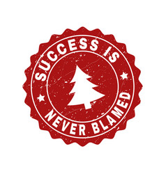 Success is never blamed scratched stamp seal with vector