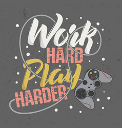 trendy design t-shirt for gamer work hard play vector image