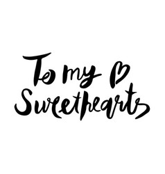 Letters calligraphy to my sweethearts hand vector