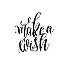 Make a wish black and white hand written lettering vector