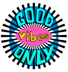 good vibes only inspirational quote vector image