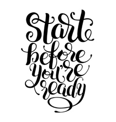 Start before you are ready handwritten inscription vector image