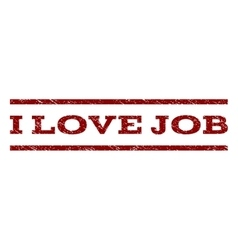 I Love Job Watermark Stamp vector image