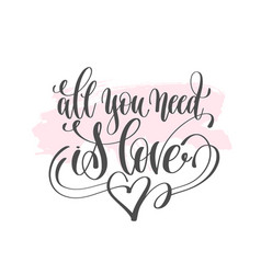 all you need is love - hand lettering poster on vector image