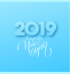 Hand drawn lettering happy new year 2019 on blue vector