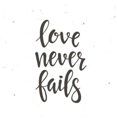 Love never fails Hand drawn typography poster vector image