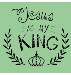 Lettering Jesus my King with a crown vector image vector image
