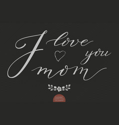 Hand drawn lettering - i love you mom elegant vector