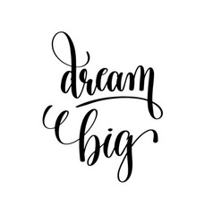 Dream big black and white hand lettering vector