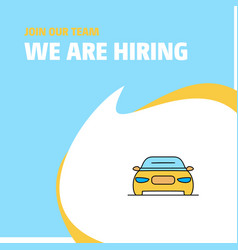Join our team busienss company car we are hiring vector