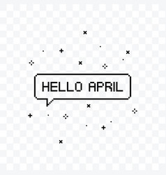 Hello april pixel art speech bubble vector