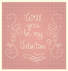 Will you be my Valentine Valentines Day card vector image