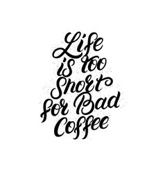 life is too short for bad coffee hand lettering vector image